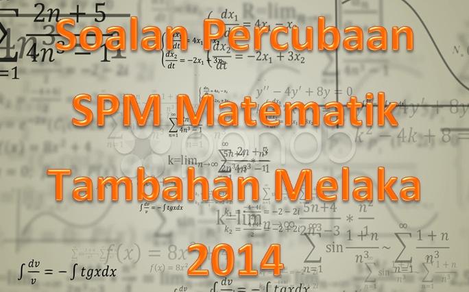 Latihan Spm Matematik Tambahan Berguna soalan Percubaan Spm Matematik Tambahan Melaka 2014 Gurubesar My Of Bermacam-macam Latihan Spm Matematik Tambahan Yang Hebat Khas Untuk Ibubapa Download!