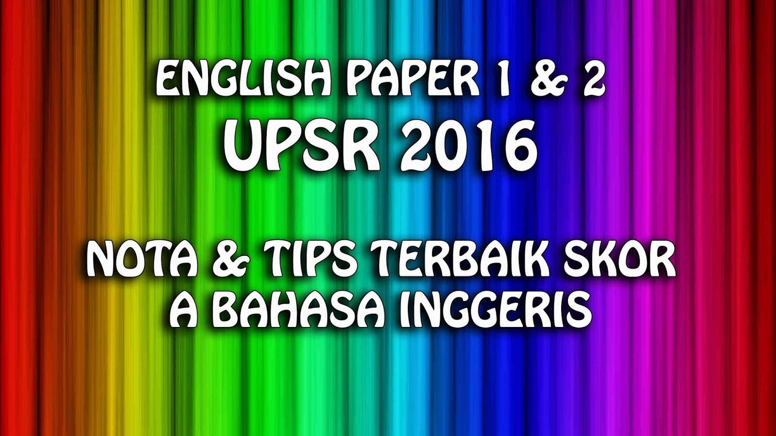 english paper 1 2 upsr 2016 nota tips terbaik skor a bahasa inggeris