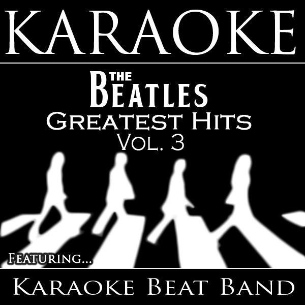 karaoke the beatles greatest hits vol 3 the karaoke beat band
