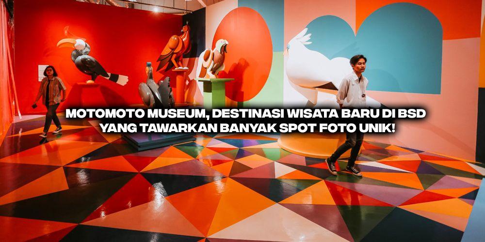 motomoto museum destinasi wisata baru di bsd yang tawarkan banyak spot foto unik