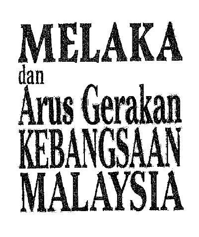 d320 540959509 melakadanarusgerakankebangsaanmalaysia